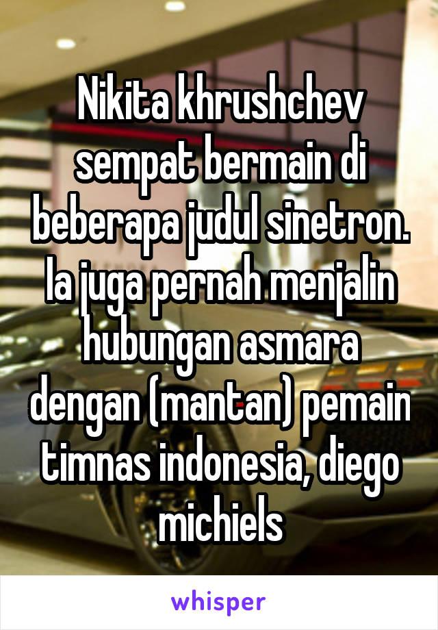 Nikita khrushchev sempat bermain di beberapa judul sinetron. Ia juga pernah menjalin hubungan asmara dengan (mantan) pemain timnas indonesia, diego michiels