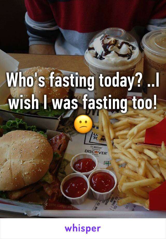 Who's fasting today? ..I wish I was fasting too! 😕