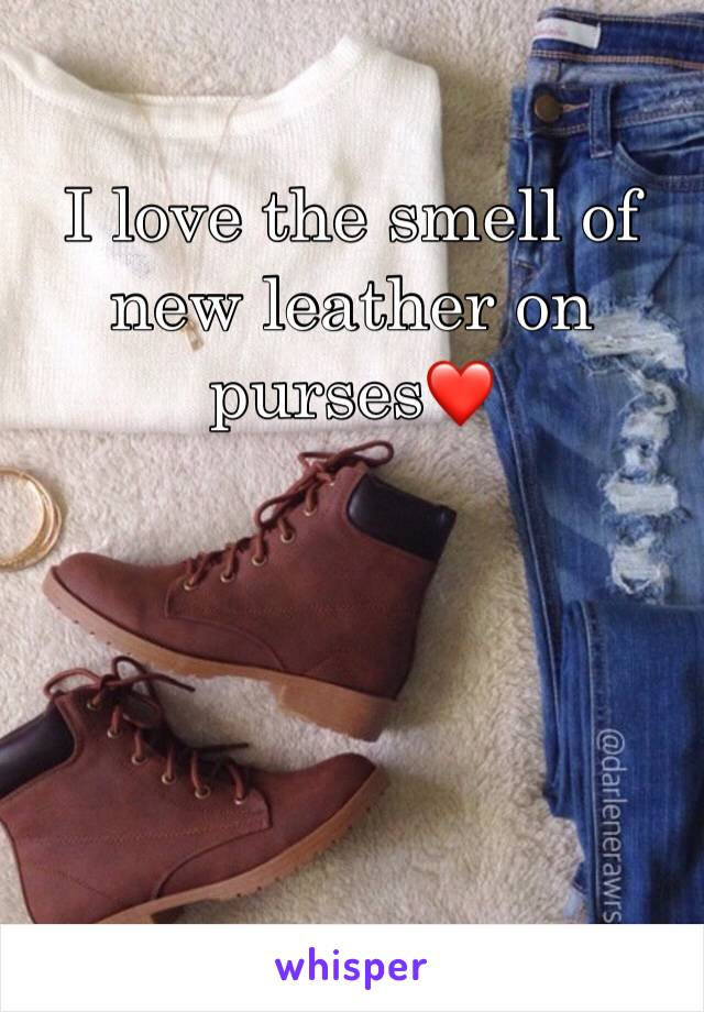 I love the smell of new leather on purses❤️