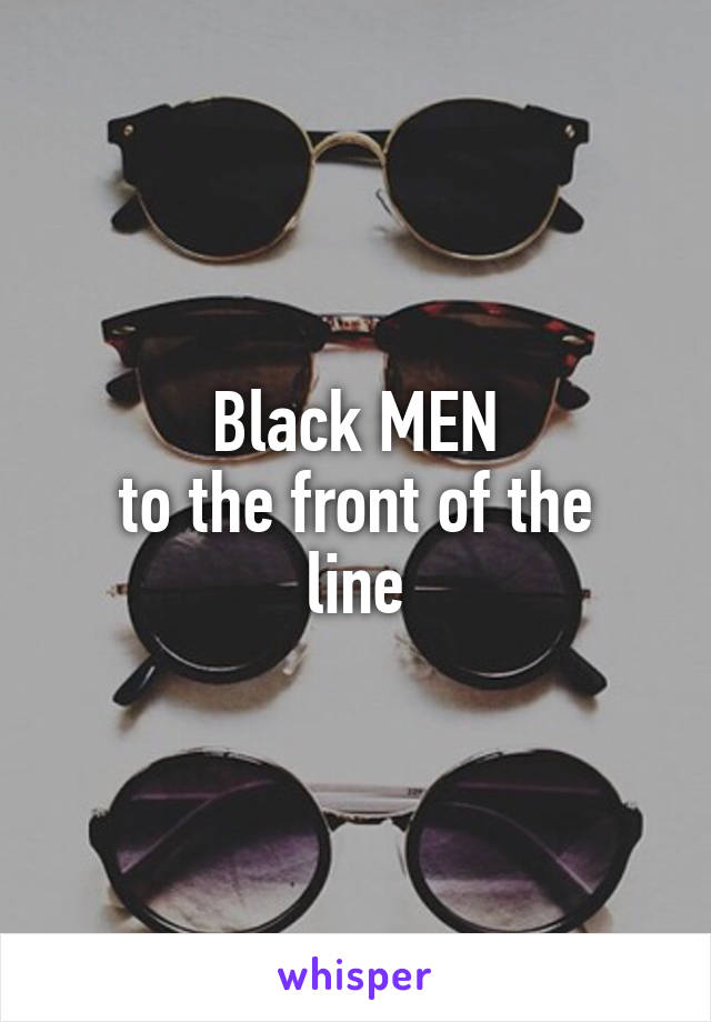 Black MEN to the front of the line
