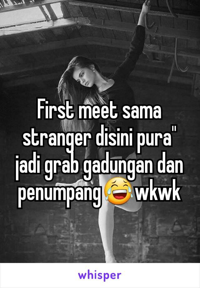 "First meet sama stranger disini pura"" jadi grab gadungan dan penumpang😂wkwk"