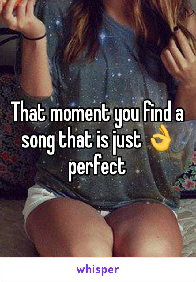 That moment you find a song that is just 👌perfect