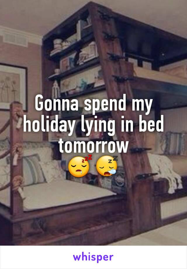 Gonna spend my holiday lying in bed tomorrow 😴😪