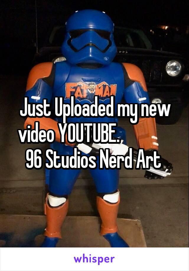 Just Uploaded my new video YOUTUBE.                96 Studios Nerd Art