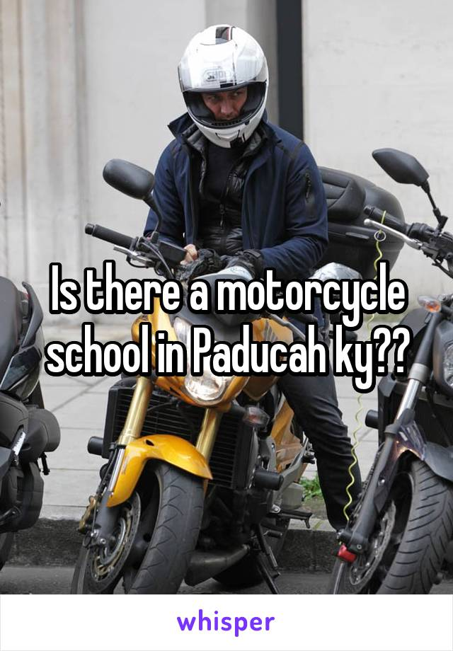 Is there a motorcycle school in Paducah ky??