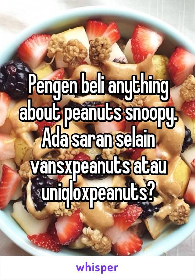 Pengen beli anything about peanuts snoopy. Ada saran selain vansxpeanuts atau uniqloxpeanuts?