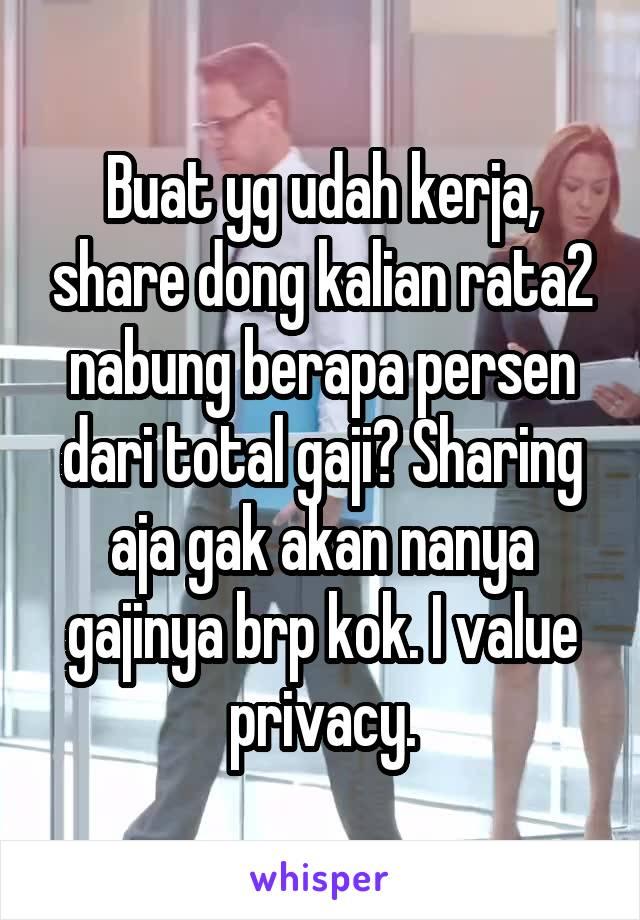 Buat yg udah kerja, share dong kalian rata2 nabung berapa persen dari total gaji? Sharing aja gak akan nanya gajinya brp kok. I value privacy.