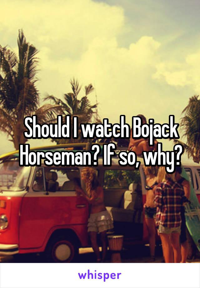 Should I watch Bojack Horseman? If so, why?