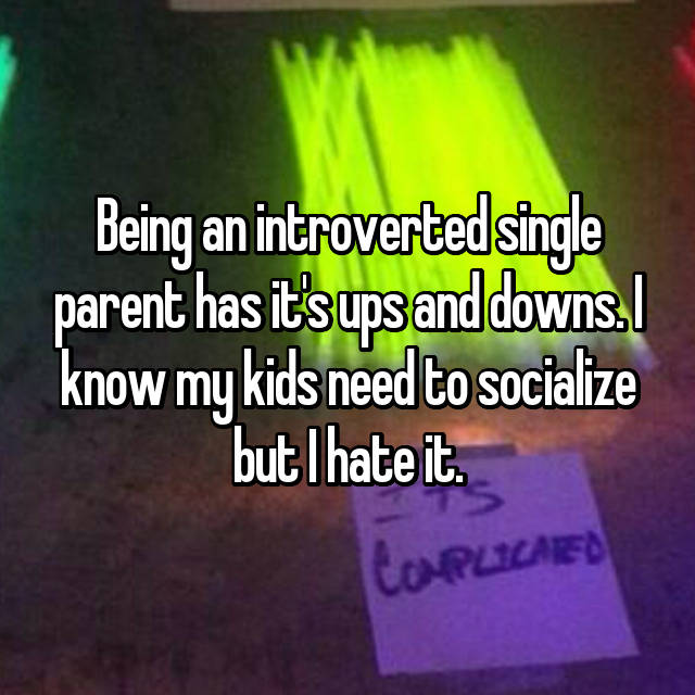 Being an introverted single parent has it's ups and downs. I know my kids need to socialize but I hate it.