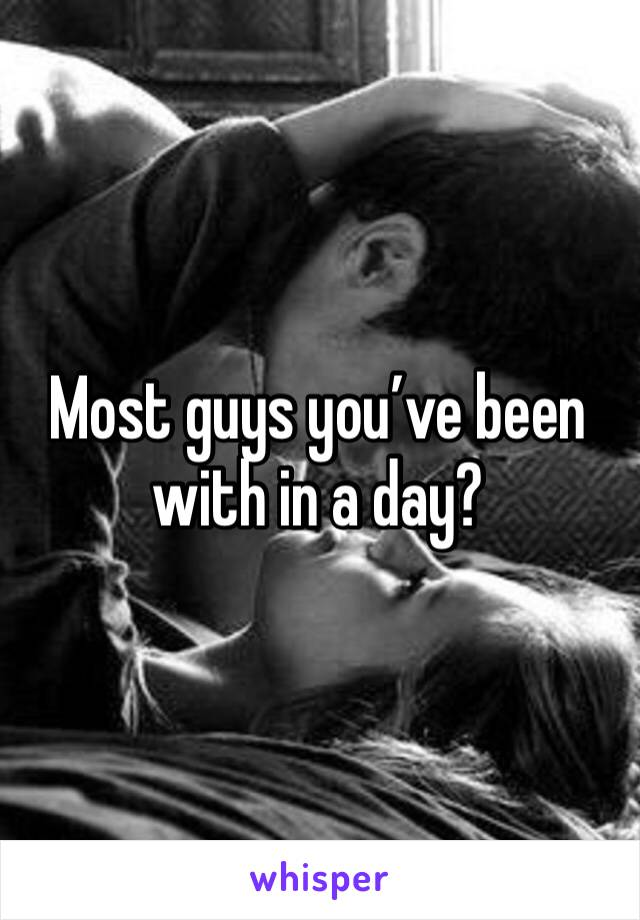 Most guys you've been with in a day?