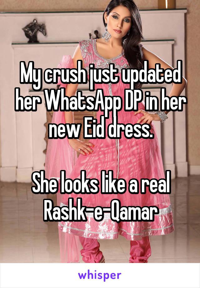 My crush just updated her WhatsApp DP in her new Eid dress.  She looks like a real Rashk-e-Qamar