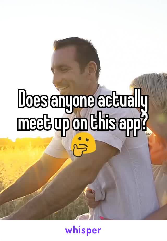 Does anyone actually meet up on this app? 🤔