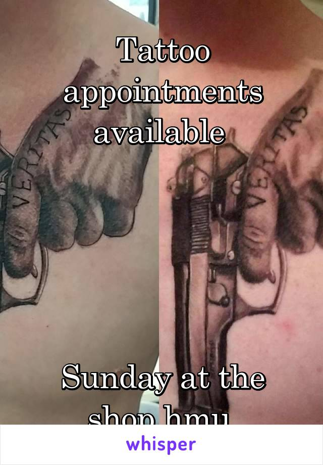 Tattoo appointments available       Sunday at the shop hmu