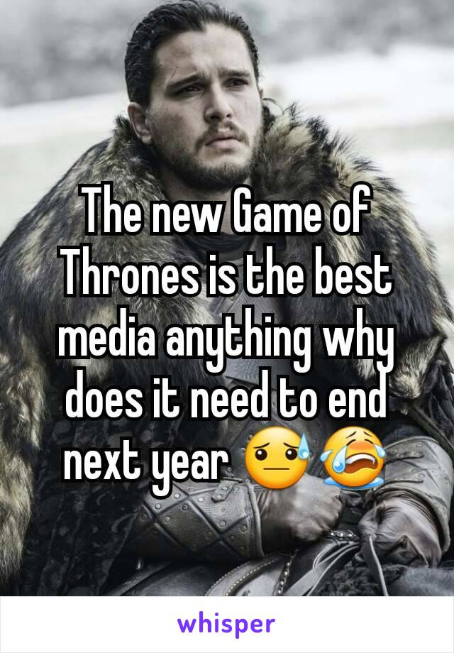 The new Game of Thrones is the best media anything why does it need to end next year 😓😭