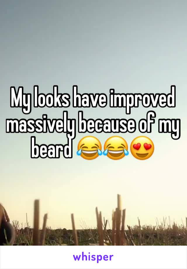 My looks have improved massively because of my beard 😂😂😍