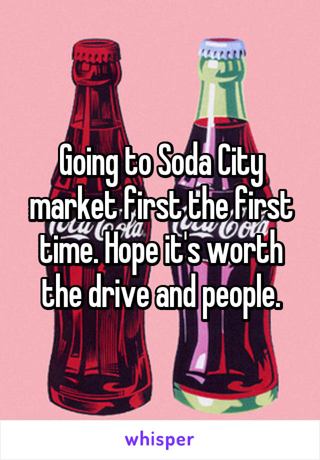 Going to Soda City market first the first time. Hope it's worth the drive and people.