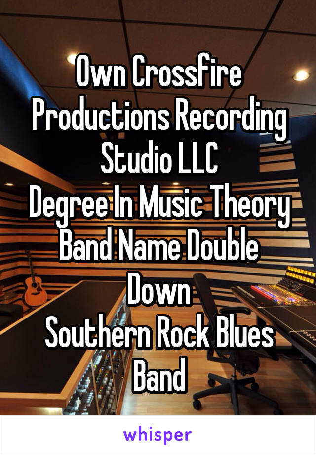 Own Crossfire Productions Recording Studio LLC Degree In Music Theory Band Name Double Down Southern Rock Blues Band
