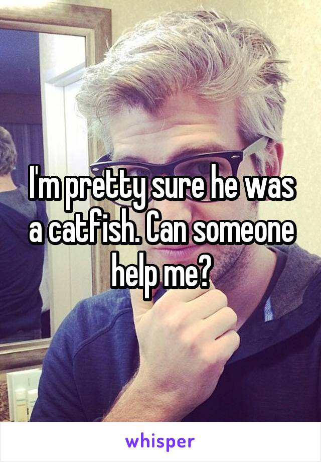 I'm pretty sure he was a catfish. Can someone help me?