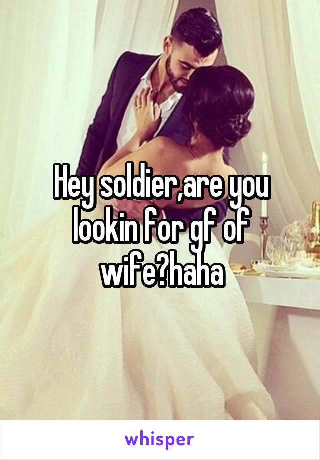 Hey soldier,are you lookin for gf of wife?haha