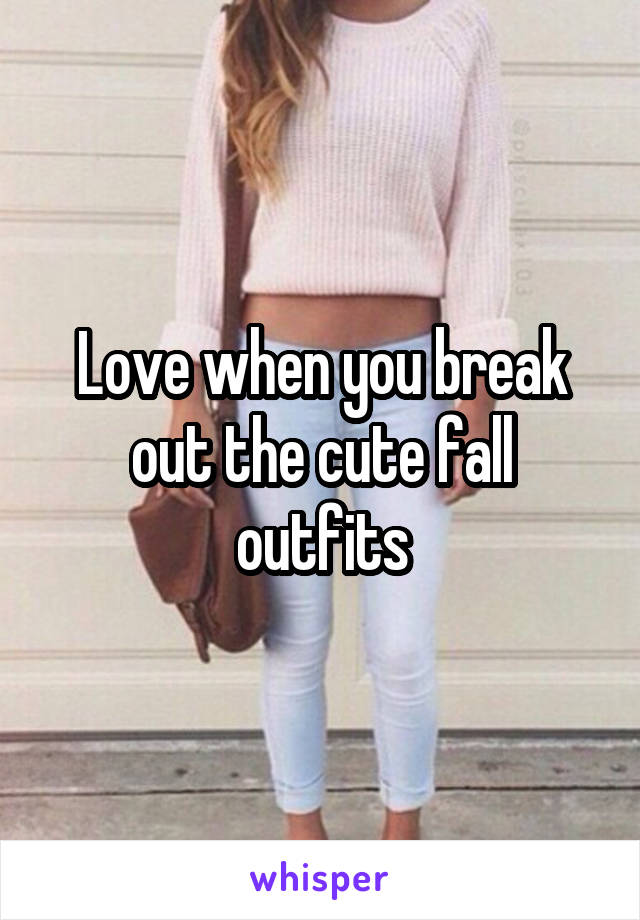 Love when you break out the cute fall outfits