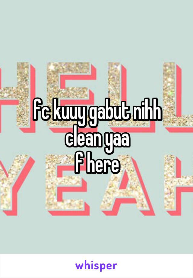 fc kuuy gabut nihh clean yaa f here