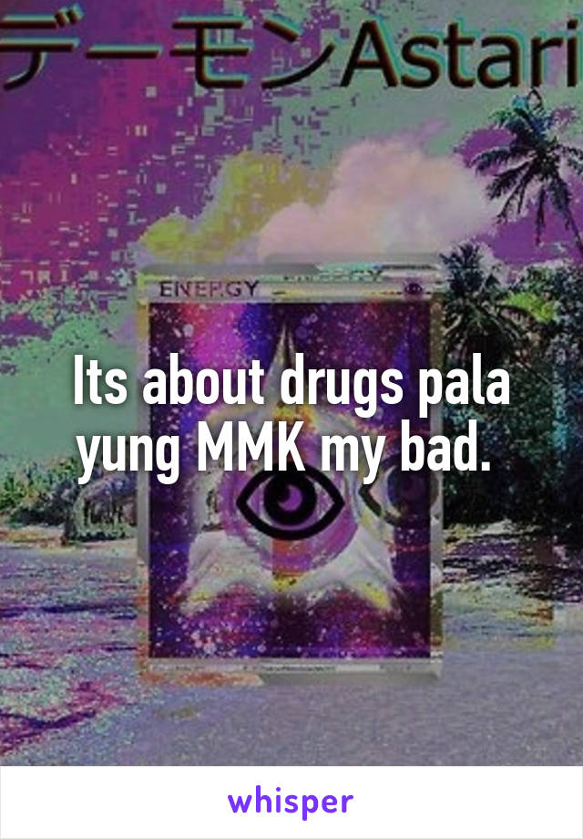 Its about drugs pala yung MMK my bad.
