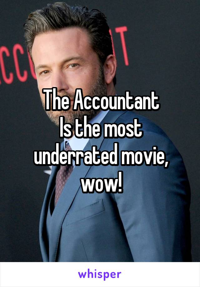 The Accountant Is the most underrated movie, wow!