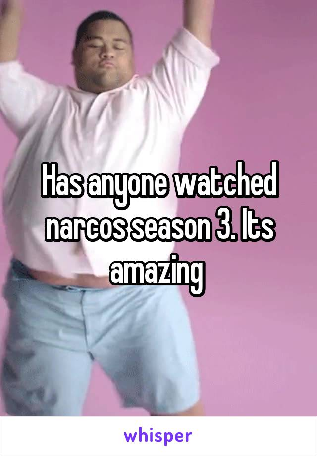 Has anyone watched narcos season 3. Its amazing