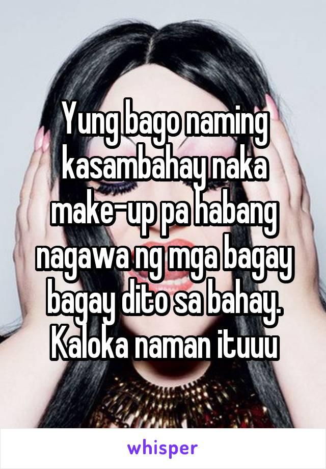Yung bago naming kasambahay naka make-up pa habang nagawa ng mga bagay bagay dito sa bahay. Kaloka naman ituuu
