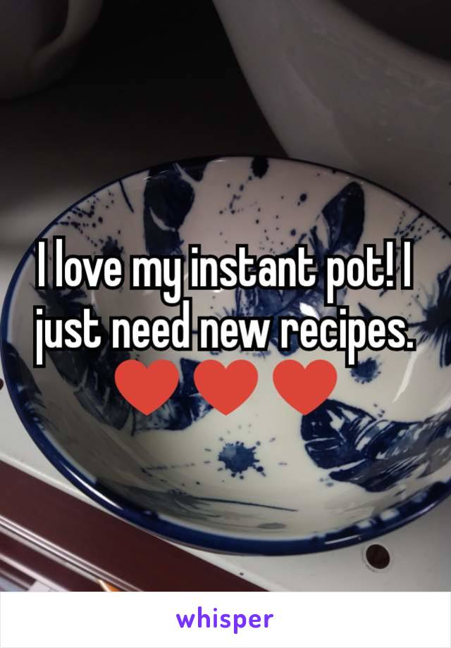 I love my instant pot! I just need new recipes. ♥️♥️♥️
