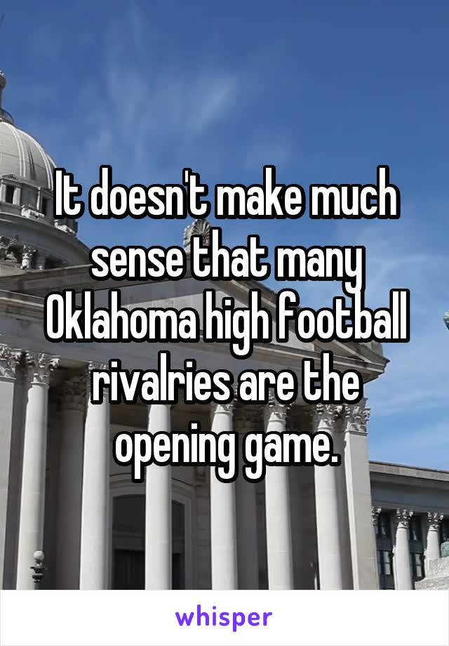 It doesn't make much sense that many Oklahoma high football rivalries are the opening game.