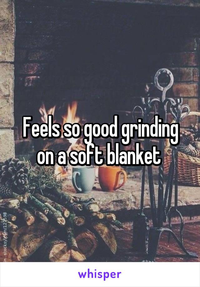 Feels so good grinding on a soft blanket