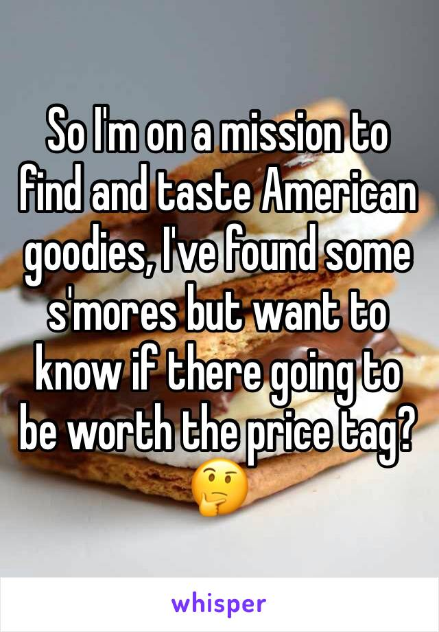 So I'm on a mission to find and taste American goodies, I've found some s'mores but want to know if there going to be worth the price tag? 🤔