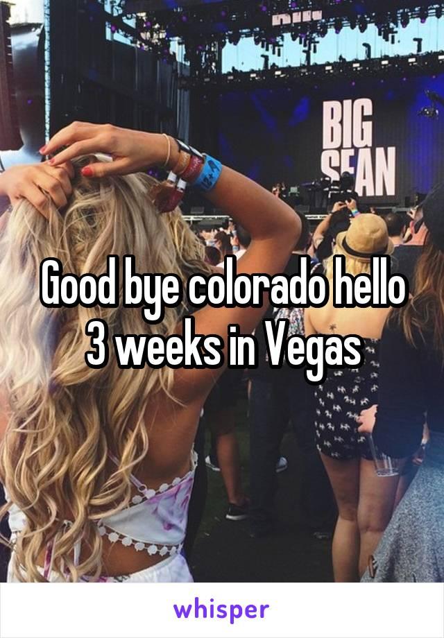 Good bye colorado hello 3 weeks in Vegas