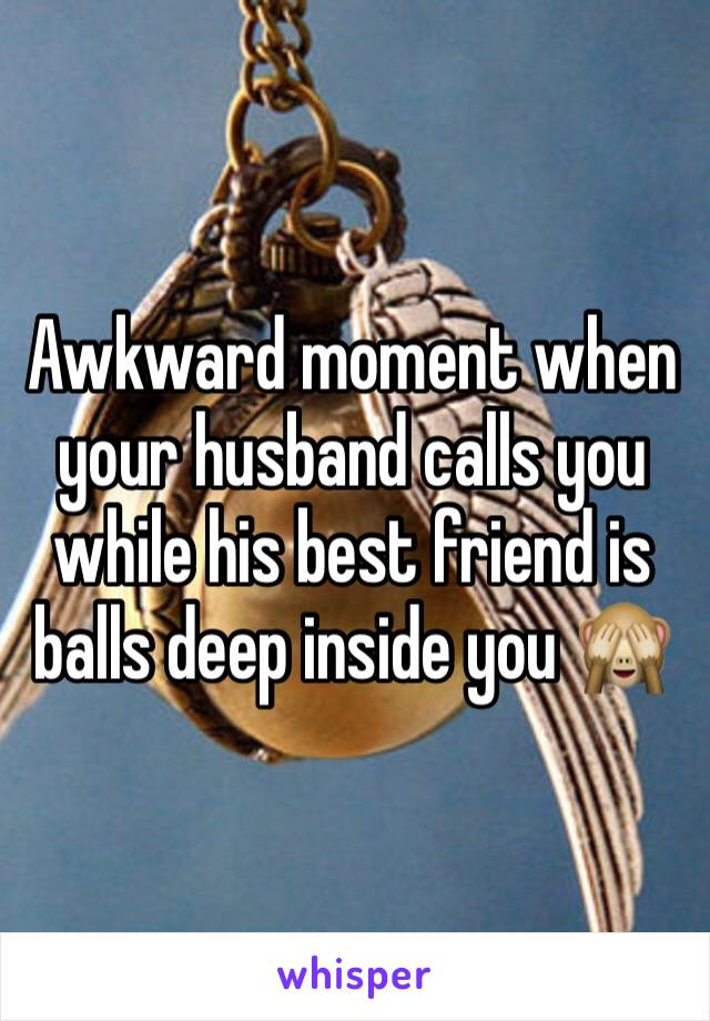 Awkward moment when your husband calls you while his best friend is balls deep inside you 🙈