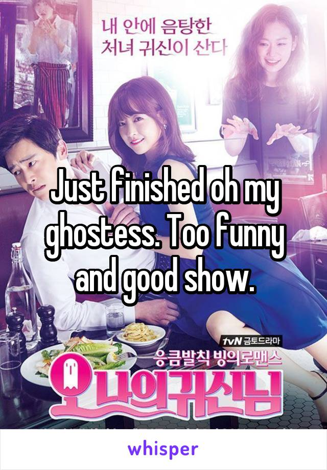 Just finished oh my ghostess. Too funny and good show.