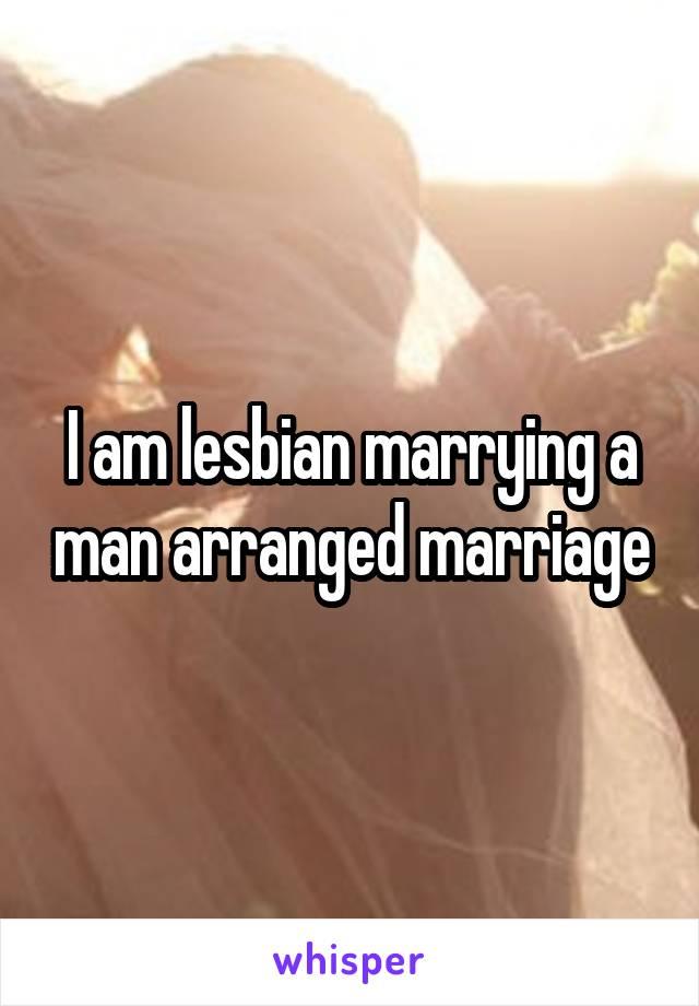 I am lesbian marrying a man arranged marriage