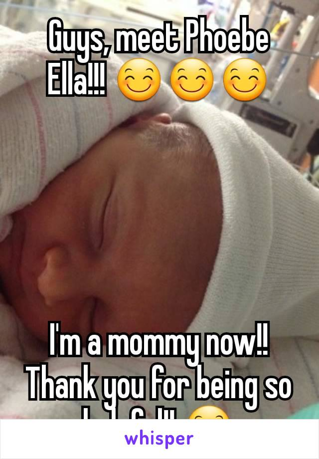 Guys, meet Phoebe Ella!!! 😊😊😊      I'm a mommy now!! Thank you for being so helpful!! 😊