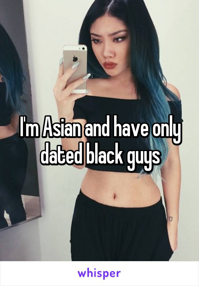 I'm Asian and have only dated black guys