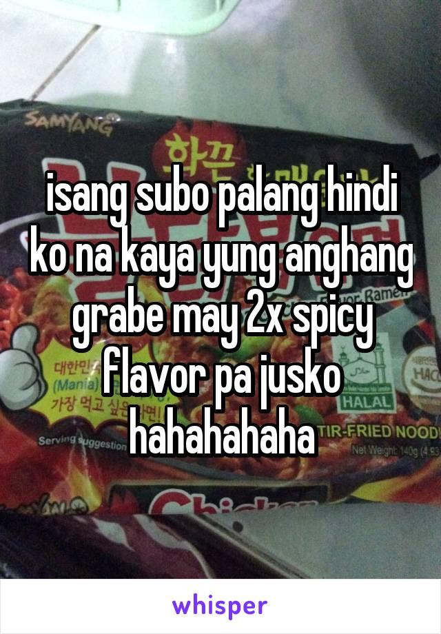 isang subo palang hindi ko na kaya yung anghang grabe may 2x spicy flavor pa jusko hahahahaha