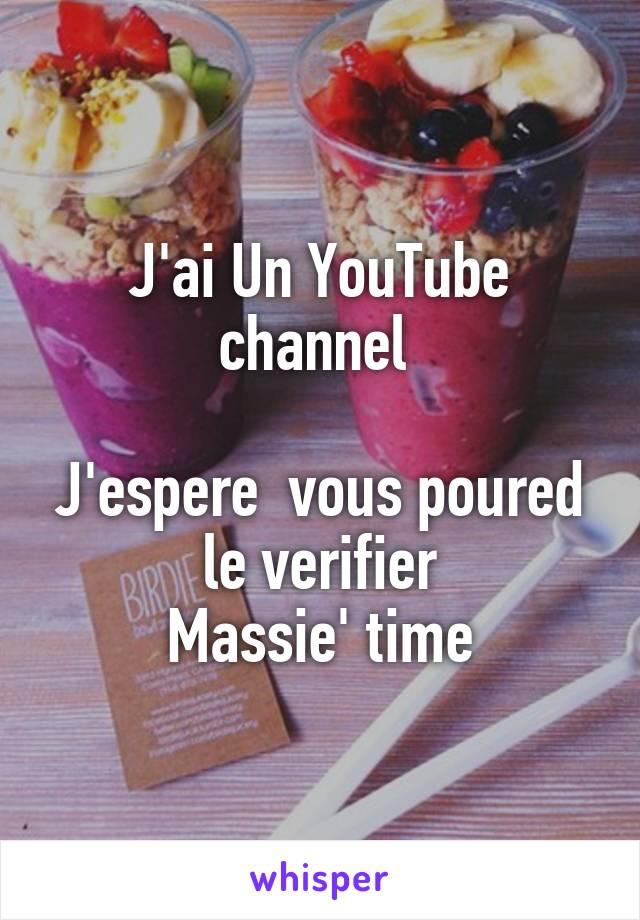 J'ai Un YouTube channel   J'espere  vous poured le verifier Massie' time