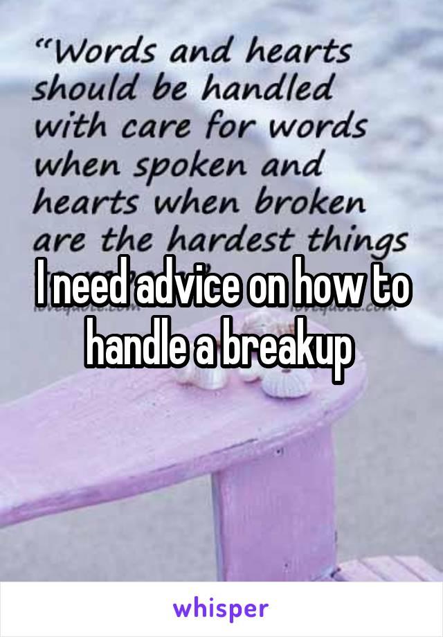 I need advice on how to handle a breakup