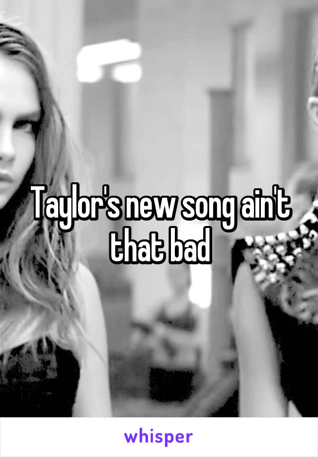 Taylor's new song ain't that bad