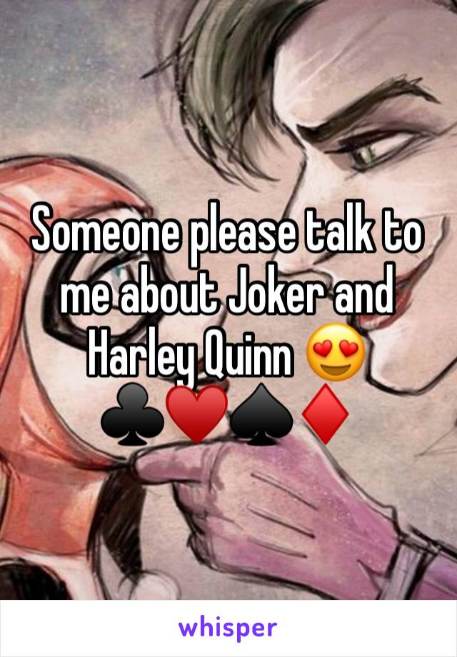 Someone please talk to me about Joker and Harley Quinn 😍 ♣️♥️♠️♦️
