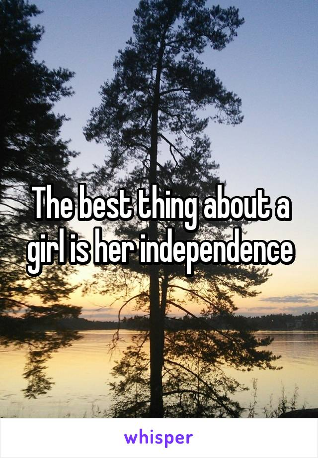 The best thing about a girl is her independence