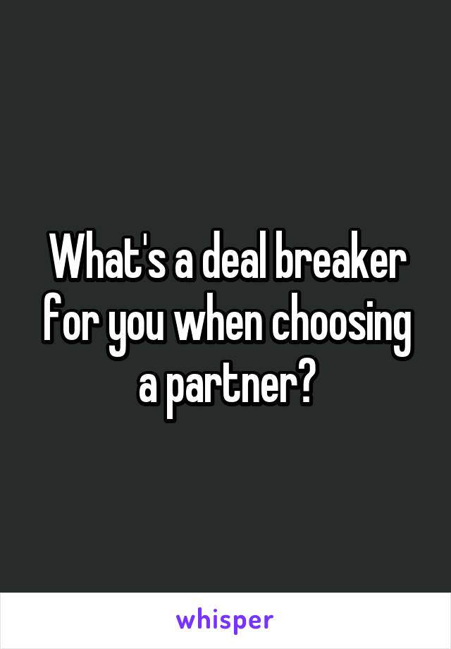 What's a deal breaker for you when choosing a partner?