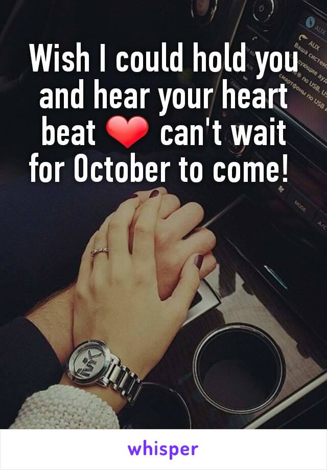 Wish I could hold you and hear your heart beat ❤ can't wait for October to come!