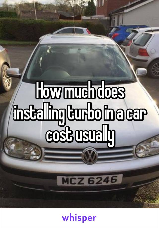 How much does installing turbo in a car cost usually
