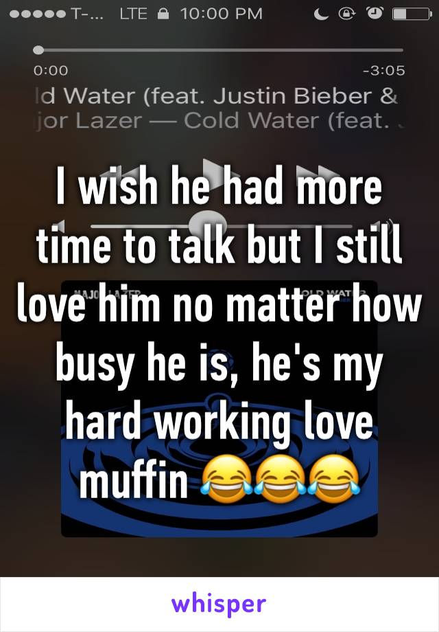 I wish he had more time to talk but I still love him no matter how busy he is, he's my hard working love muffin 😂😂😂