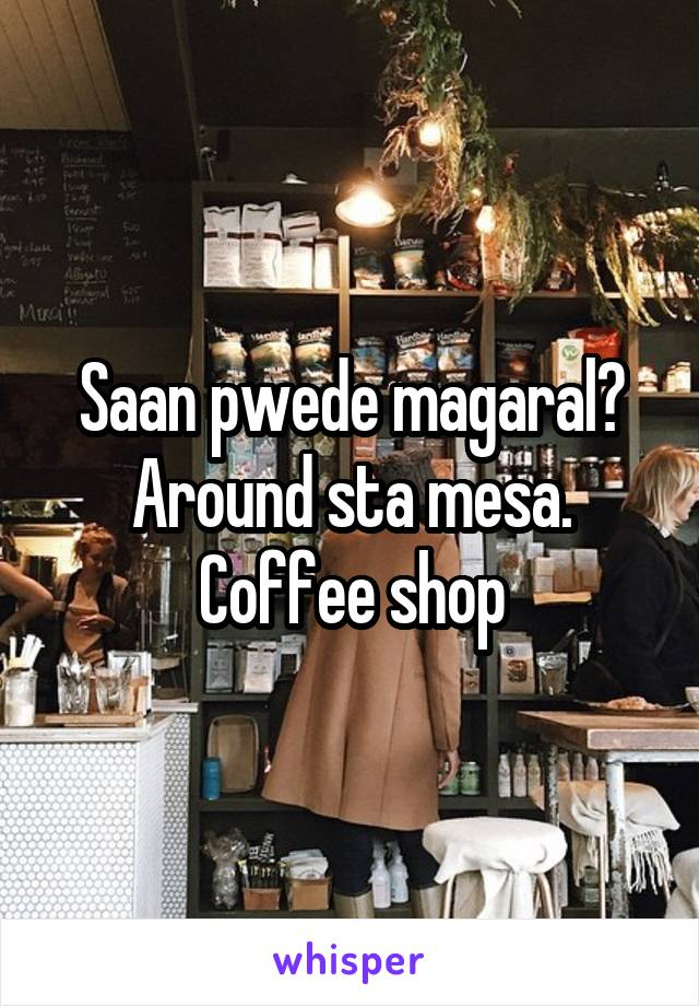 Saan pwede magaral? Around sta mesa. Coffee shop